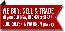 WE BUY & TRADE all your OLD, NEW, BROKEN, SCRAP / GOLD, SILVER, PLATINUM jewelry.